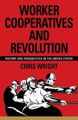 Worker Cooperatives and Revolution: History and Possibilities in the United States