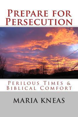 Prepare for Persecution: Perilous Times & Biblical Comfort