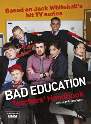 Bad Education: Teacher's Handbook: Based on Jack Whitehall's Hit TV Series