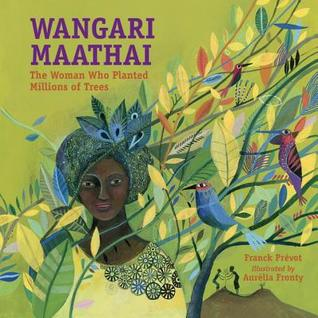 Wangari Maathai: The Woman Who Planted Millions of Trees
