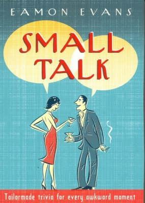 Small Talk: Tailormade Trivia For Every Awkward Mo...