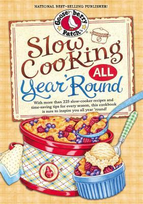 Slow Cooking All Year 'Round: More Than 225 of Our Favorite Recipes for the Slow Cooker, Plus Time-Saving Tricks & Tips for Everyone's Favorite Kitchen Helper!