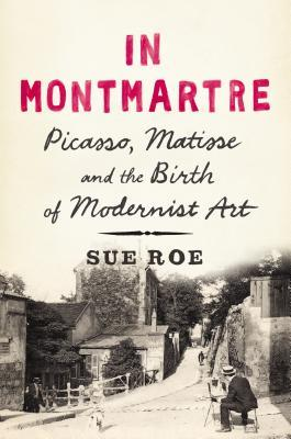 In Montmartre: Picasso, Matisse and the Birth of Modernist Art EPUB
