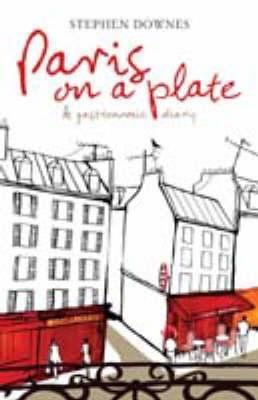 Paris On A Plate: A Gastronomic Diary