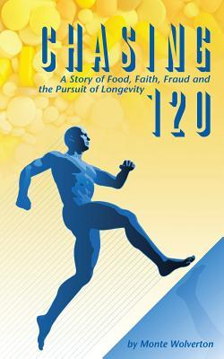 Chasing 120: A Story of Food, Faith, Fraud and the Pursuit of Longevity