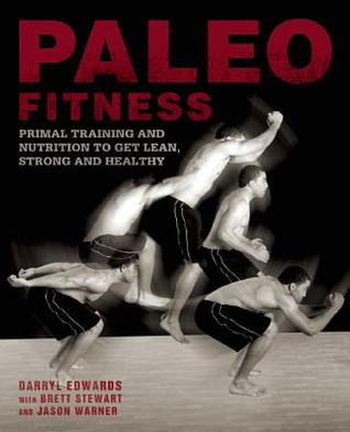 Paleo fitness: a primal training and nutrition program to get lean, strong and healthy by Brett Stewart