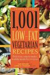 1,001 Low-Fat Vegetarian Recipes: Delicious, Easy-To-Make Healthy Meals for Everyone