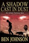 A Shadow Cast in Dust by Ben   Johnson