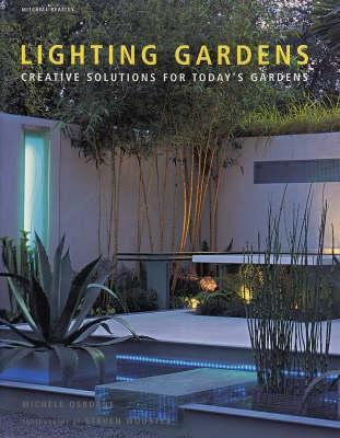 Lighting Gardens: Creative Solutions for Today's Gardens. Michele Osborne