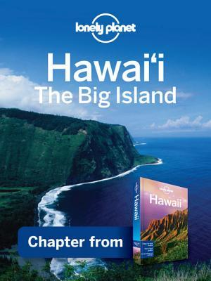 Lonely Planet Hawaii The Big Island: Chapter from Hawaii Travel Guide