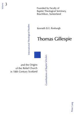 Thomas Gillespie And The Origins Of The Relief Church In 18th Century Scotland: Vol. 3