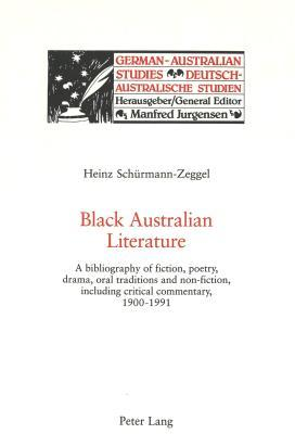 Black Australian Literature: A Bibliography of Fiction, Poetry, Drama, Oral Traditions and Non-Fiction, Including Critical Commentary, 1900-1991
