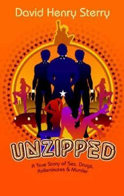 Unzipped: A True Story of Sex, Drugs, Rollerskates and Murder
