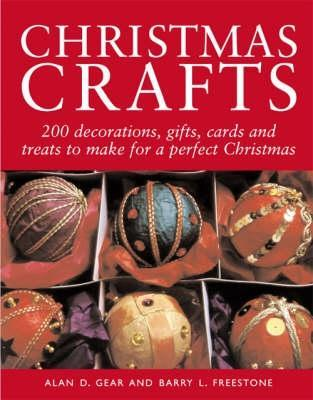 Christmas Crafts: 150 Decorations, Gifts, Cards and Treats to Make for a Perfect Christmas. Alan D. Gear and Barry L. Freestone