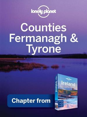 Lonely Planet Counties Fermanagh & Tyrone: Chapter from Ireland Travel Guide