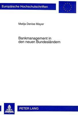 Bankmanagement in Den Neuen Bundeslaendern: Eine Vergleichende Empirische Untersuchung Von Ost- Und Westdeutschen Kreditinstituten Unter Besonderer Beruecksichtigung Von Fuehrung Und Bankmarketing