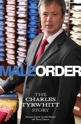 Male Order (The Charles Tywhitt Story): The Charles Tyrwhitt Story