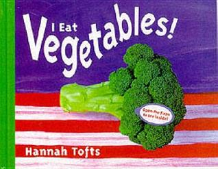 I Eat Vegetables! by Hannah Tofts