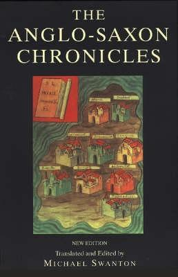 The Anglo Saxon Chronicles: The Monks Of The Monasteries Of Winchester, Canterbury, Peterborough, Abingdon And Worcester