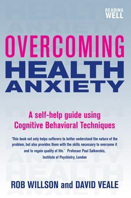 Overcoming Health Anxiety: A Self-Help Guide Using Cognitive Behavioral Techniques
