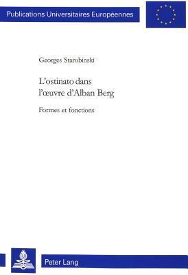 L'Ostinato Dans L'Oeuvre D'Alban Berg: Formes Et Fonctions