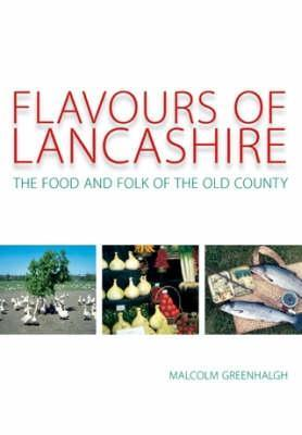 Flavours of Lancashire: The Food and Folk of the Old County