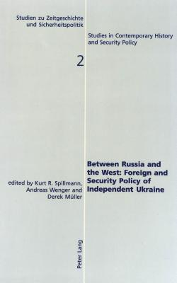 Between Russia And The West: Foreign And Security Policy Of Independent Ukraine