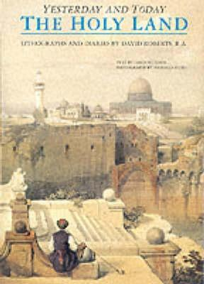 The Holy Land Yesterday And Today: Lithographs And Diaries By David Roberts R.A.