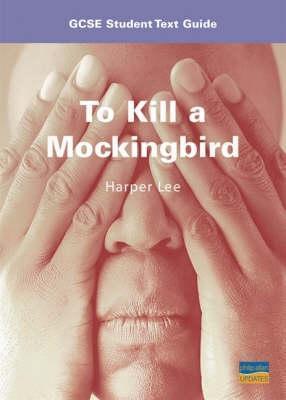 To Kill a Mockingbird: GCSE student text guide