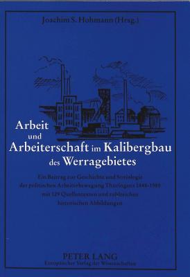 arbeit-und-arbeiterschaft-im-kalibergbau-des-werragebietes-ein-beitrag-zur-geschichte-und-soziologie-der-politischen-arbeiterbewegung-thu-ringens-1848-1989