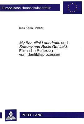 My Beautiful Laundrette Und Sammy And Rosie Get Laid: Filmische Reflexion Von Identitätsprozessen (European University Studies. Series Xiv, Anglo Saxon Language And Literature)