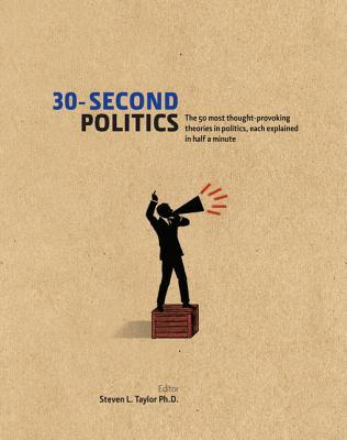 30-Second Politics: The 50 Most Thought-Provoking Theories in Politics: The 50 Most Thought-Provoking Theories in Politics