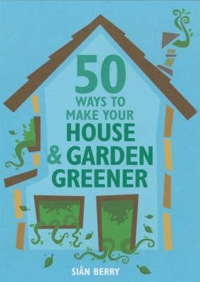 50 Ways To Make Your House & Garden (Green Series) (Green Series) (Green Series) (Green Series)