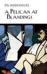A Pelican at Blandings by P.G. Wodehouse