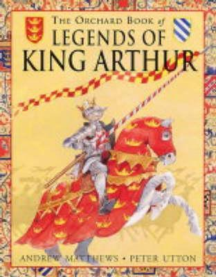 The Orchard Book Of The Legend Of King Arthur (Orchard Collections)
