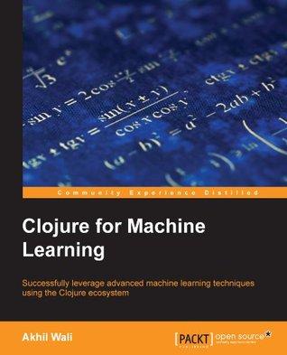 Clojure for Machine Learning by Akhil Wali