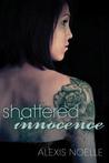 Shattered Innocence (Shattered, #1)