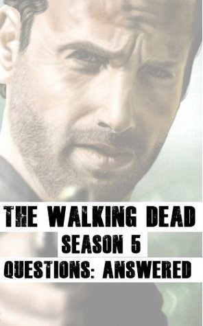 The Walking Dead Season 5 - Questions: Answered