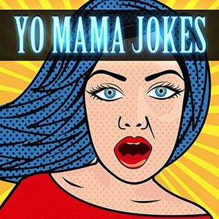 200 Yo Mama Jokes: Funny Yo Mama Jokes (LOL Funny Jokes Book 1)