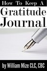 How To Keep A Gratitude Journal by William Mize