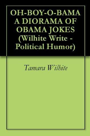 OH-BOY-O-BAMA - A DIORAMA OF OBAMA JOKES (Wilhite Write - Political Humor Book 1)