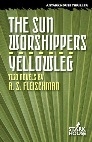 The Sun Worshippers / Yellowleg: Two Novels