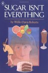 Sugar Isn't Everything by Willo Davis Roberts