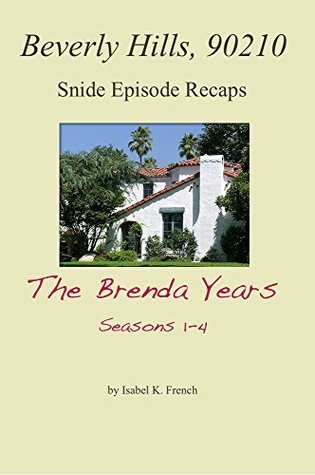 Beverly Hills, 90210: Snide Episode Recaps: The Brenda Years, Seasons 1-4