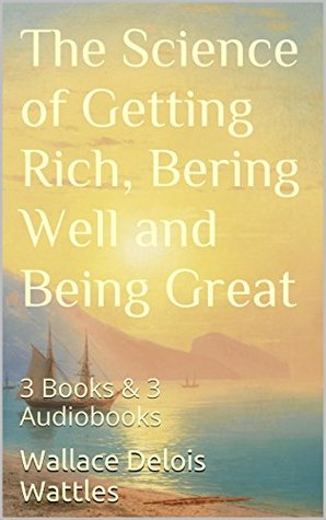 The Science of Getting Rich, Being Well and Being Great: 3 Books & 3 Audiobooks