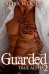 Guarded (True Alpha, #2)