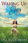 Waking Up Joy by Tina Ann Forkner