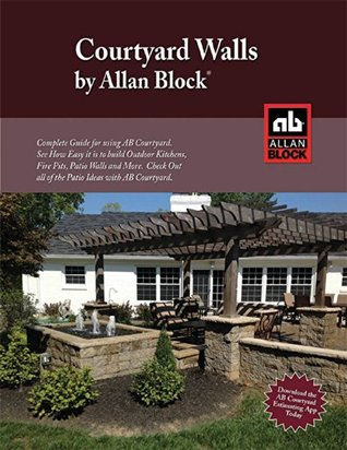 AB Courtyard Collection Installation Guide - Create Outdoor Patio Walls, Ponds, Kitchens, BBQ's and More with AB Courtyard from Allan Block.