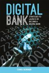 Digital Bank: Strategies to launch or become a digital bank