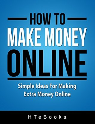 How To Make Money Online: Simple Ideas For Making Extra Money Online (How To eBooks Book 4)